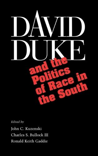 David Duke and The Rebirth of Race In Southern Politics (Hardback)