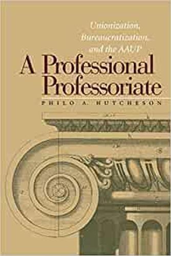 A Professional Professoriate: Unionization, Bureaucratization and the AAUP - Vanderbilt Issues in Higher Education (Hardback)