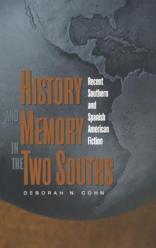 History and Memory in the Two Souths: Recent Southern and Spanish American Fiction (Hardback)