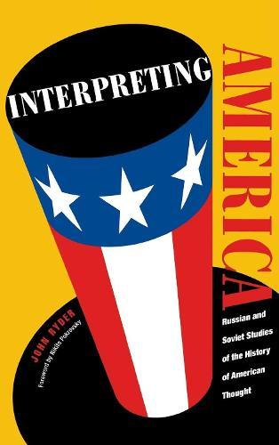 Interpreting America: Russian and Soviet Studies of the History of American Thought - Vanderbilt Library of American Philosophy (Hardback)