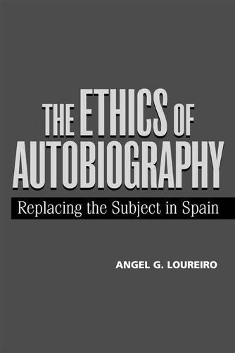 The Ethics of Autobiography: Replacing the Subject in Spain (Hardback)