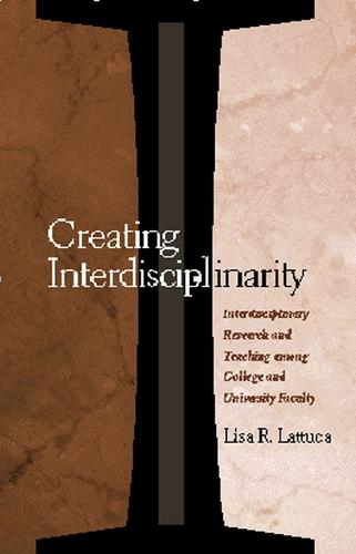 Creating Interdisciplinarity: Interdisciplinary Research and Teaching among College and University Faculty (Paperback)
