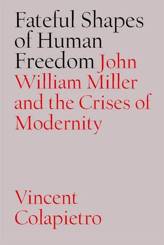 Fateful Shapes of Human Freedom: John William Miller and the Crises of Modernity - The Vanderbilt Library of American Philosophy (Paperback)