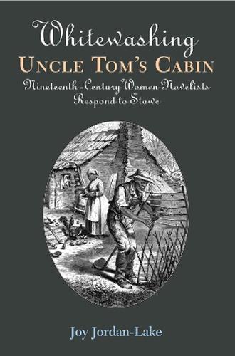 Whitewashing Uncle Tom's Cabin: Nineteenth-Century Women Novelists Respond to Stowe (Hardback)