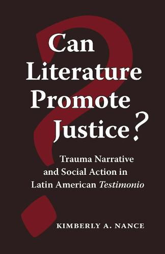 Can Literature Promote Justice?: Trauma Narrative and Social Action in Latin American Testimonio (Paperback)