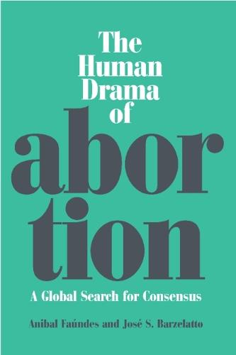 The Human Drama of Abortion: A Global Search for Consensus (Hardback)