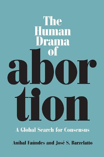 The Human Drama of Abortion: A Global Search for Consensus (Paperback)