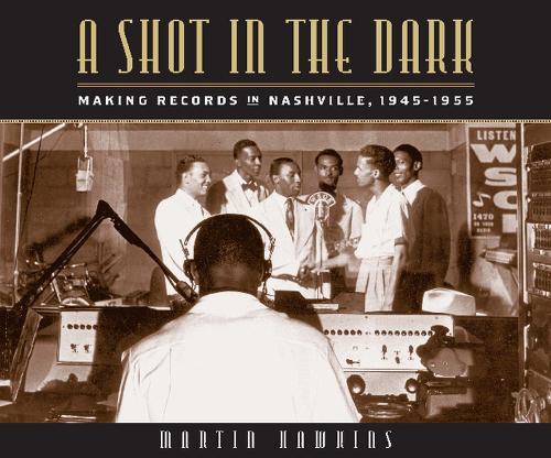 A Shot in the Dark: Making Records in Nashville, 1945-1955 (Hardback)