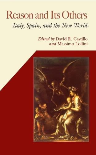 Reason and Its Others: Italy, Spain, and the New World - Hispanic Issues Series (Hardback)