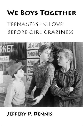 We Boys Together: Teenagers in Love Before Girl-craziness (Hardback)