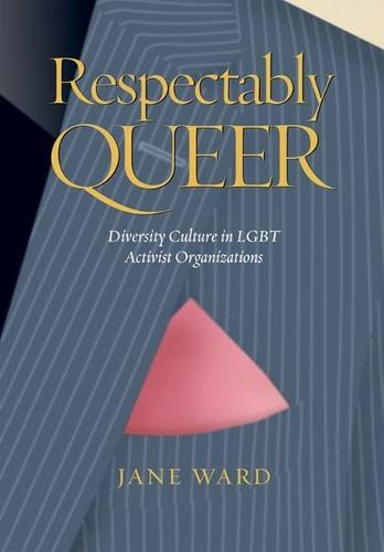 Respectably Queer: Diversity Culture in LGBT Activist Organizations (Paperback)