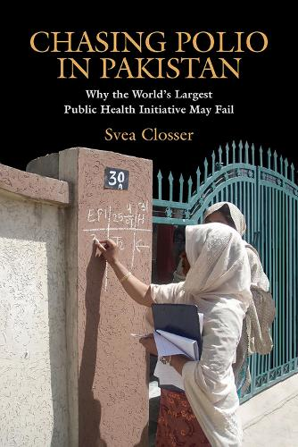 Chasing Polio in Pakistan: Why the World's Largest Public Health Initiative May Fail (Hardback)