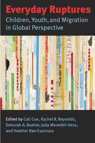 Everyday Ruptures: Children, Youth and Migration in Global Perspective (Paperback)