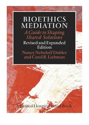 Bioethics Mediation: A Guide to Shaping Shared Solutions (Hardback)