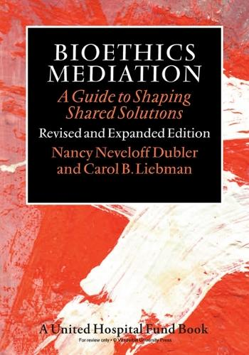 Bioethics Mediation: A Guide to Shaping Shared Solutions (Paperback)
