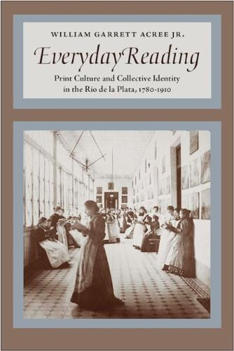 Everyday Reading: Print Culture and Collective Identity in the Rio de la Plata, 1780-1910 (Hardback)
