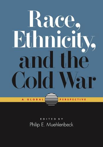 Race, Ethnicity and the Cold War: A Global Perspective (Hardback)