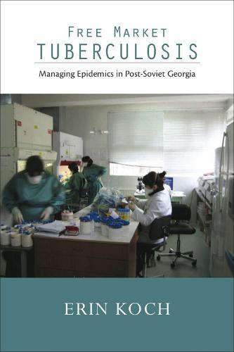 Free Market Tuberculosis: Managing Epidemics in Post-Soviet Georgia (Paperback)