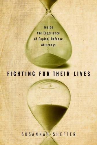 Fighting for Their Lives: Inside the Experience of Capital Defense Attorneys (Hardback)