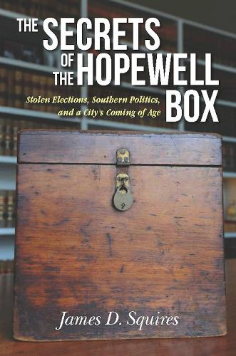 The Secrets of the Hopewell Box: Stolen Elections, Southern Politics, and a City's Coming of Age (Paperback)