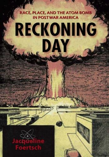 Reckoning Day: Race, Place, and the Atom Bomb in Postwar America (Hardback)