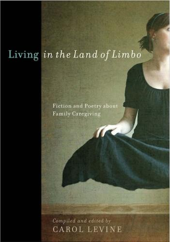 Living in the Land of Limbo: Fiction and Poetry about Family Caregiving (Hardback)