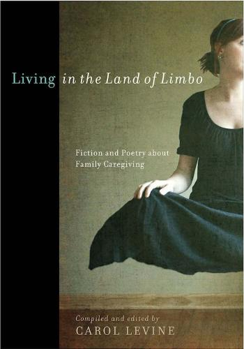 Living in the Land of Limbo: Fiction and Poetry about Family Caregiving (Paperback)