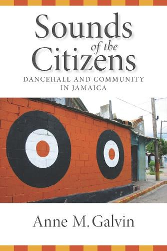 Sounds of the Citizens: Dancehall and Community in Jamaica (Hardback)