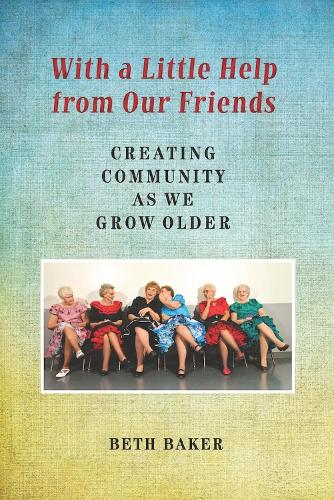With a Little Help from Our Friends: Creating Community as We Grow Older (Paperback)
