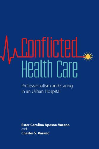 Conflicted Health Care: Professionalism and Caring in an Urban Hospital (Hardback)