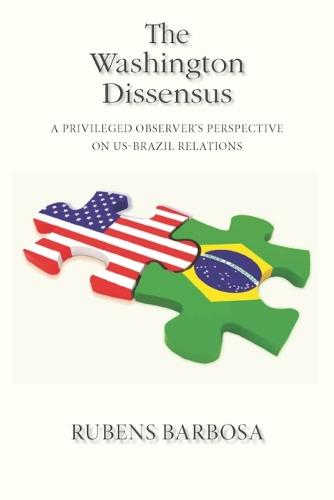 The Washington Dissensus: A Privileged Observer's Perspective on US-Brazil Relations (Hardback)