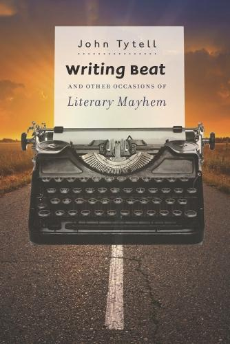 Writing Beat and Other Occasions of Literary Mayhem (Paperback)