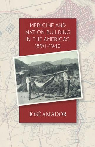 Medicine and Nation Building in the Americas, 1890-1940 (Hardback)