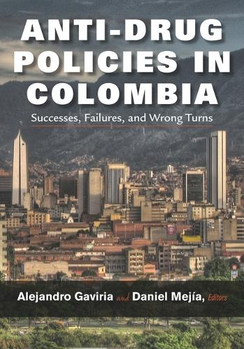 Anti-Drug Policies in Colombia: Successes, Failures, and Wrong Turns (Hardback)