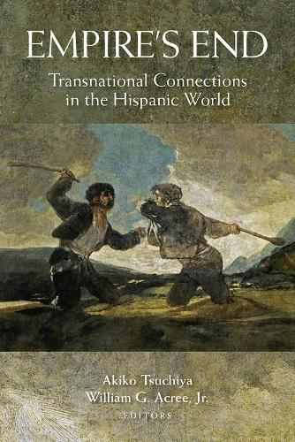 Empire's End: Transnational Connections in the Hispanic World (Hardback)