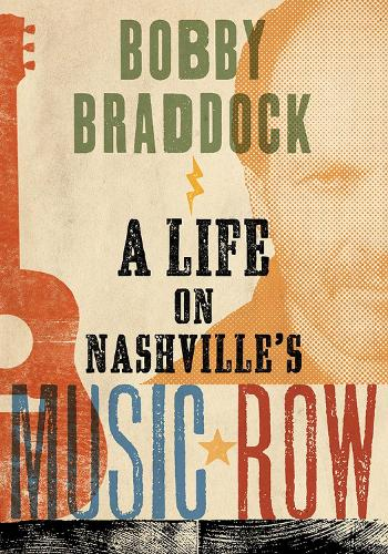 Bobby Braddock: A Life on Nashville's Music Row (Hardback)