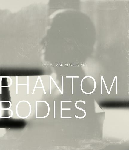 Phantom Bodies: The Human Aura in Art - A Frist Center for the Visual Arts Title (Paperback)
