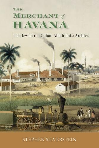 The Merchant of Havana: The Jew in the Cuban Abolitionist Archive (Hardback)