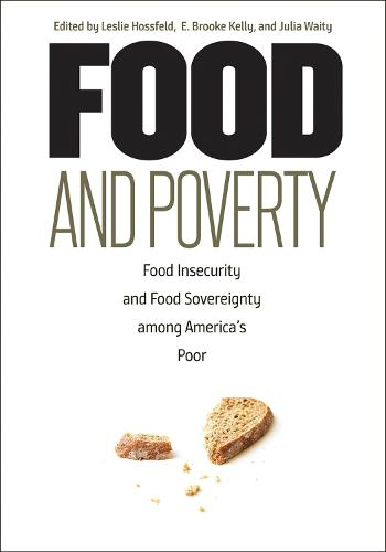 Food and Poverty: Food Insecurity and Food Sovereignty among America's Poor (Hardback)