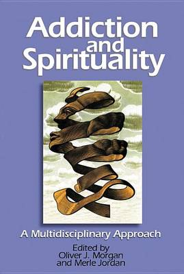 Addiction and Spirituality: A Multidisciplinary Approach (Paperback)