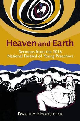 Heaven and Earth: Sermons from the 2016 National Festival of Young Preachers (Paperback)