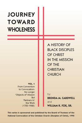 Journey Toward Wholeness: A History of Black Disciples of Christ in the Mission of the Christian Church (Paperback)