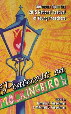 Pentecost on Mockingbird Lane: Sermons from the 2015 National Festival of Young Preachers (Hardback)