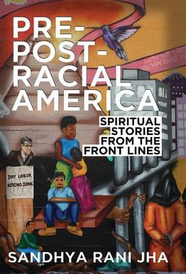 Pre-Post-Racial America: Spiritual Stories from the Front Lines (Hardback)