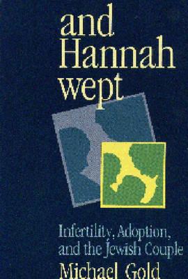 And Hannah Wept: Infertility, Adoption, and the Jewish Couple (Hardback)