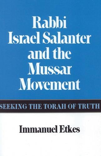 Rabbi Israel Salanter and the Mussar Movement: Seeking the Torah of Truth (Hardback)