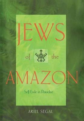 Jews of the Amazon: Self-Exile in Paradise (Hardback)