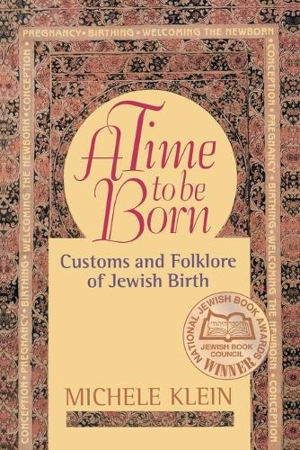 A Time to Be Born: Customs and Folklore of Jewish Birth (Paperback)