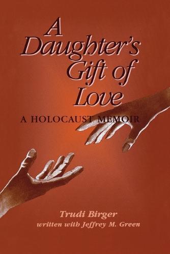 A Daughter's Gift of Love: A Holocaust Memoir (Paperback)