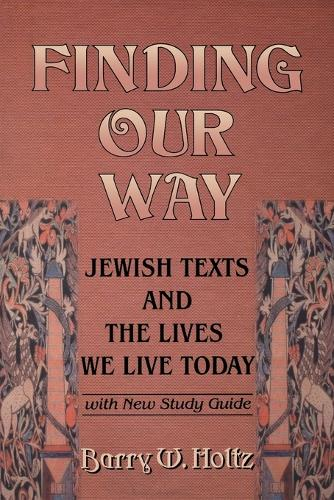 Finding Our Way: Jewish Texts and the Lives We Lead Today (Paperback)